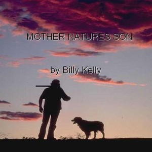billy kellyWWK - MOTHER NATURES SON