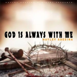 Hayley Adesina - God Is Always With Me