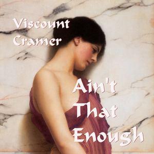 Viscount Cramer - Ain't That Enough