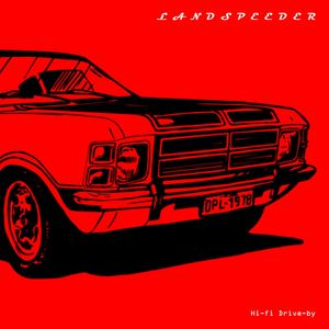 Landspeeder - Hi-fi Drive-by
