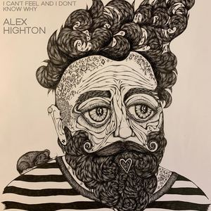 Alex Highton - I Can't Feel And I Don't Know Why
