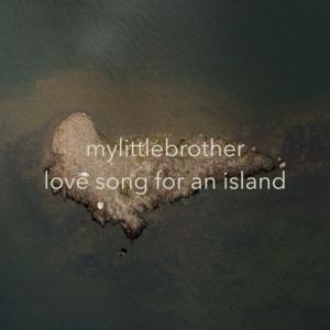 mylittlebrother - Love Song For An Island