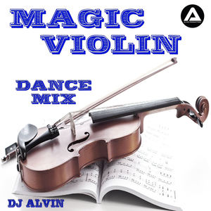 AlvinProduction - DJ Alvin - Magic Violin (Dance Mix)