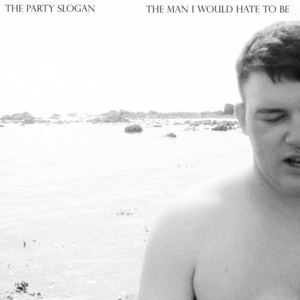 The Party Slogan  - The Man I Would Hate To Be