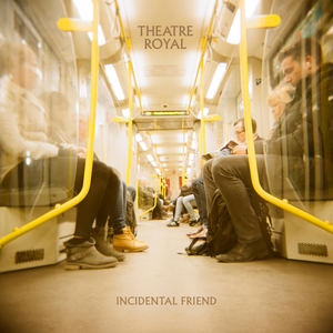 Theatre Royal - Incidental Friend