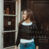 Lucy Mayhew - Fall A Little Further