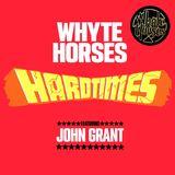 Whyte Horses - Hard Times Feat. John Grant