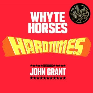 Whyte Horses - Hard Times Feat. John Grant