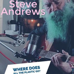 Steve Andrews - Where Does All The Plastic Go?