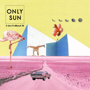 Only Sun - I Can't Stand It