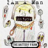 The Battery Farm - I Am a Man
