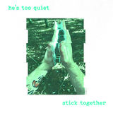 he's too quiet - stick together