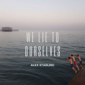 Alex Starling - We Lie To Ourselves