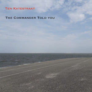Ten Katestraat - The Commander Told You