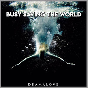 DRAMALOVE - Busy Saving The World