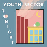 Youth Sector - Tonight