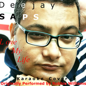 Deejay SAPS - Love My Life (Karaoke Version Originally Performed By Robbie Williams)