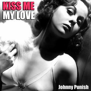 Johnny Punish - Kiss Me My Love