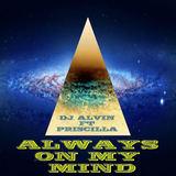 ALVIN PRODUCTION ®  - DJ Alvin ft Priscilla - Always on my mind
