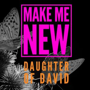 Daughter of David - Make Me New