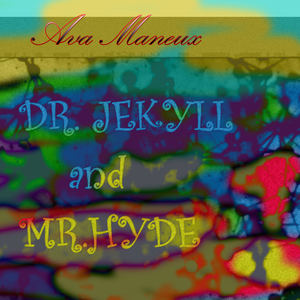 Ava Maneux - Dr. Jekyll and Mr. Hyde