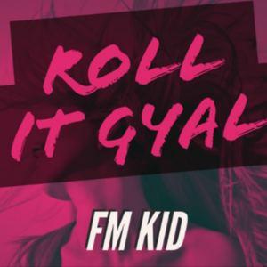 Fm Kid - Roll It Gyal