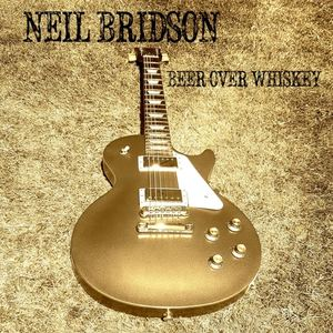 Neil Bridson - Beer over Whiskey