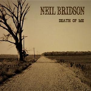 Neil Bridson - Death of Me