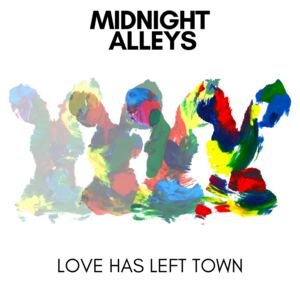 Midnight Alleys - Love Has Left Town