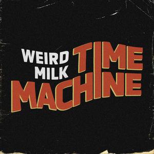 Weird Milk - Time Machine