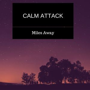 Calm Attack - Miles Away