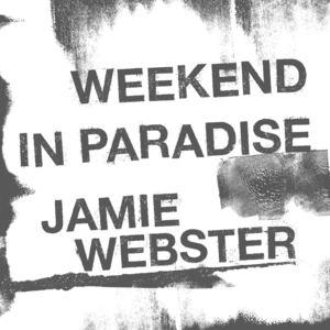 Jamie Webster - Weekend In Paradise