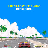 Human Don't Be Angry - Bum A Ride