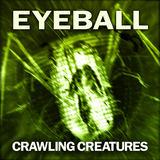EYEBALL - Crawling Creatures