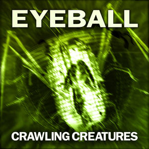 EYEBALL - Crawling Creatures