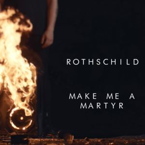 RothschildUK - Make Me a Martyr