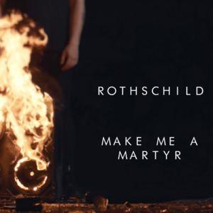 RothschildUK - Make Me a Martyr