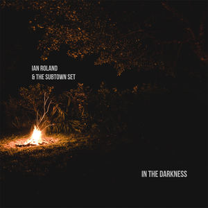 Ian Roland & The Subtown Set - In The Darkness