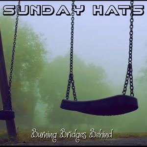 Sunday Hats - Burning Bridges Behind