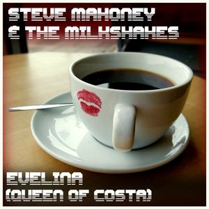 Steve Mahoney & The Milkshakes - Evelina (Queen of Costa)