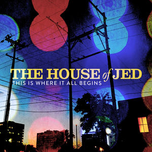 The House of Jed - This is Where it All Begins