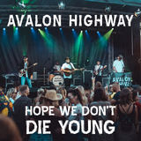 Avalon Highway - Hope We Don't Die Young