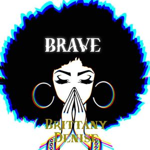 Brittany Denise - Brave