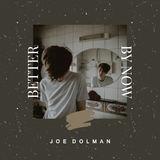 Joe Dolman - Better By Now