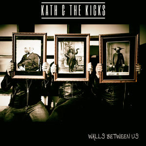 Kath and The Kicks - Walls Between Us