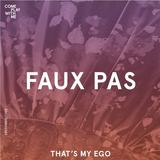 Faux Pas - That's My Ego