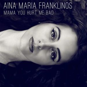 Aina Maria Franklinos - Mama You Hurt Me Bad