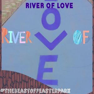 The Beast of Feaster Park - River of Love