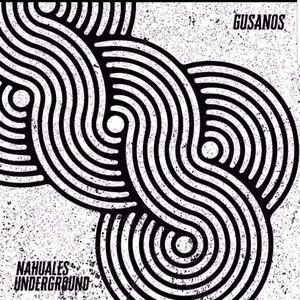 Nahuales Underground  - Nahuales Underground - Gusanos
