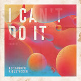 Alexander Pielsticker - I Can't Do It (Again)